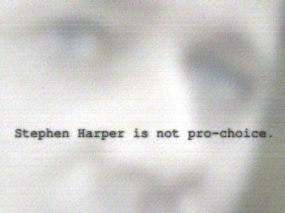 """Stephen Harper is not pro-choice."""