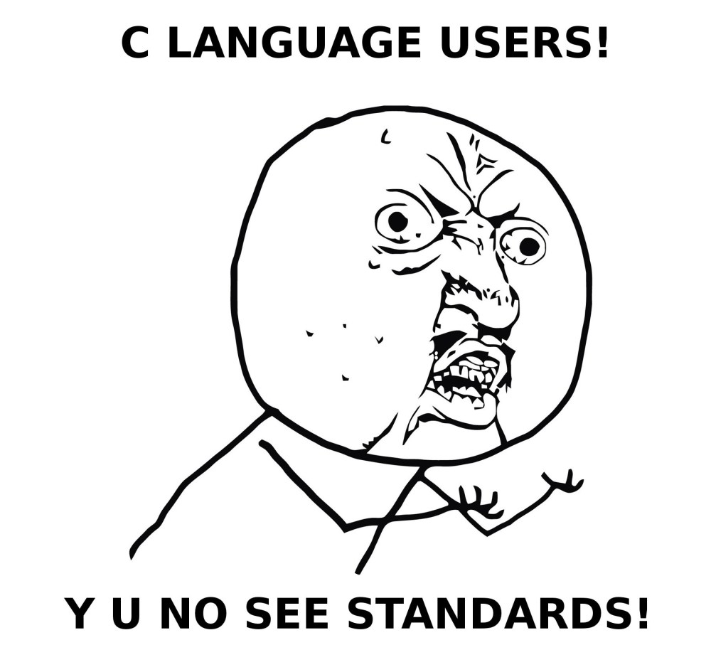 C LANGUAGE UERS! Y U NO SEE STANDARDS!
