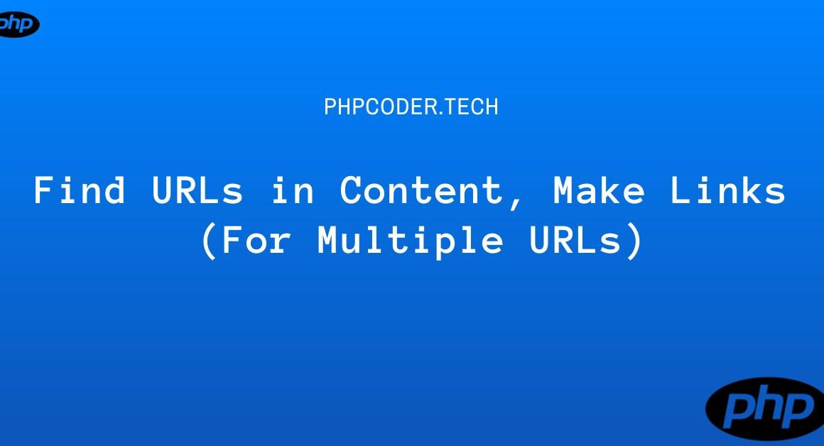Find URLs in Content, Make Links (For Multiple URLs)
