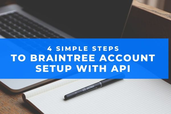 4 Simple Steps To Braintree Account Setup with API