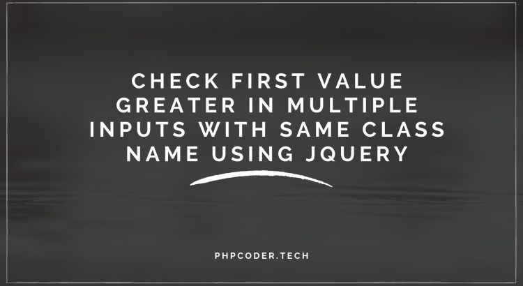 Check First Value Greater in Multiple Inputs with Same Class Name using jQuery