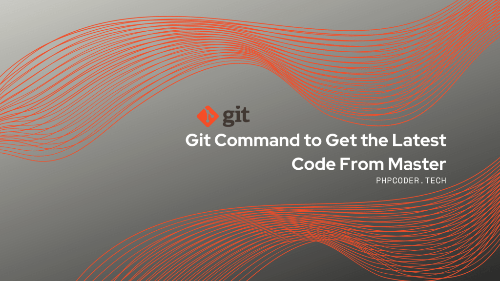 Git Command to Get the Latest Code From Master