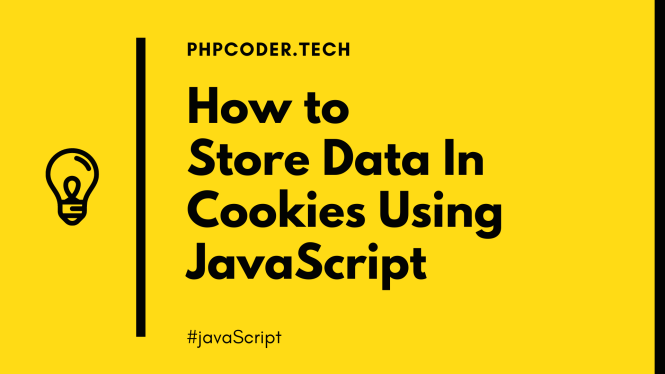 How to Store Data In Cookies Using JavaScript