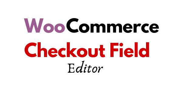 How to Manage WooCommerce Checkout Fields