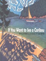 IF YOU WANT TO SEE A CARIBOU by Phyllis Root