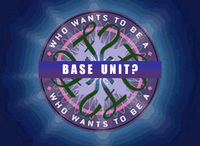 Who Wants to be a Base Unit?