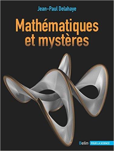 Jean-Paul Delahaye - Mathématiques et mystères