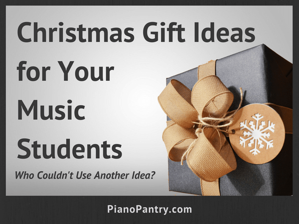 Christmas Gift Ideas for Your Music Students Who Couldn't Use Another Idea?