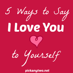 """5 Ways To Say """"I Love You""""…To Yourself"""