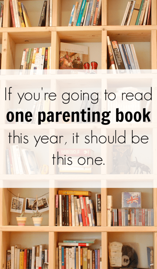 if you're going to read one parenting book this year, it should be this one!