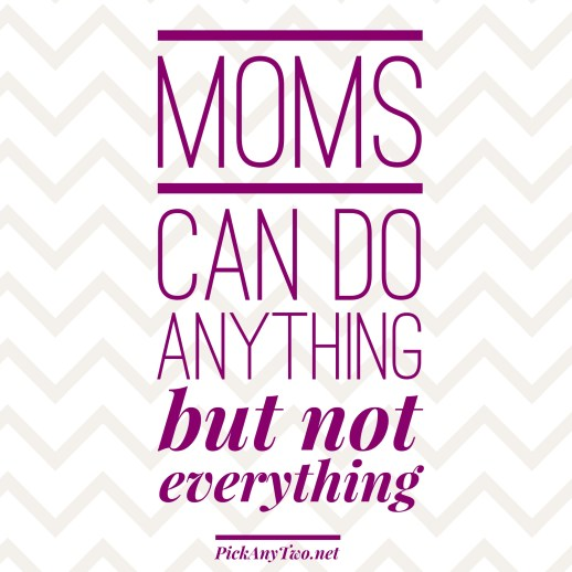 Moms Can Do Anything But Not Everything, PickAnyTwo.net