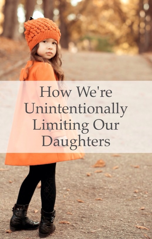 The Devastating Way We're Unintentionally Limiting Our Daughters