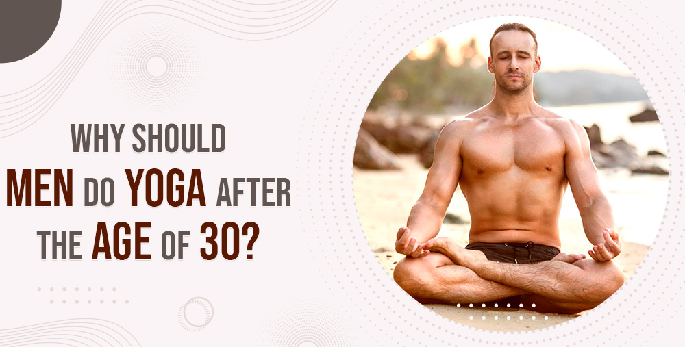 Why should men do yoga after the age of 30?