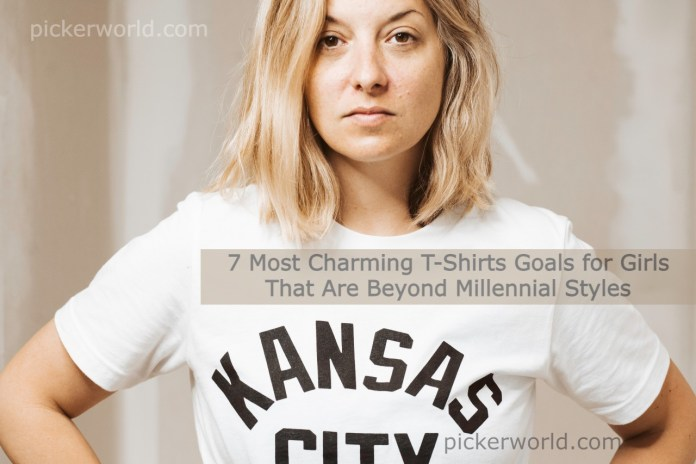 7 Most Charming T-Shirts Goals for Girls That Are Beyond Millennial Styles
