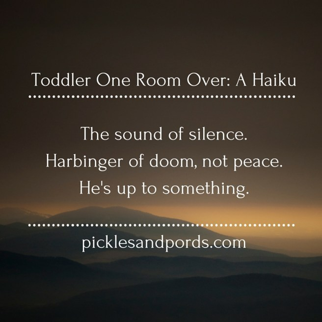 Toddler one room over_ A HaikuThe sound