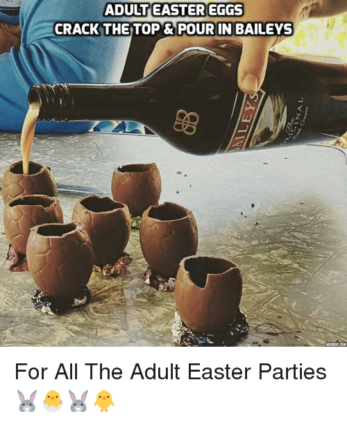 Adult Easter Memes : adult, easter, memes, ADULT, EASTER, CRACK, &POUR, BAILEYS, ADOTDXT, Adult, Easter, Parties, 🐰🐣🐰🐥, Astrologymemes.com
