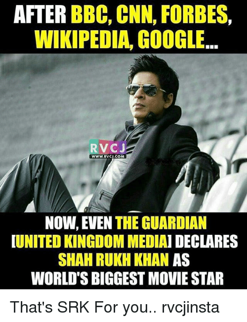 Google, Memes, and Wikipedia: AFTER BBC, CNN, FORBES, WIKIPEDIA, GOOGLE... R VCs WWW. RVCJ.COM NOW, EVEN THE GUARDIAN UNITED KINGDOMMEDIAIDECLARES SHAH RUKH KHAN AS WORLDSBIGGEST MOVIE STAR That's SRK For you.. rvcjinsta