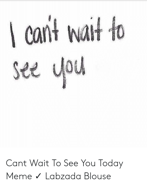 Cant Wait To See You Meme : Quotes