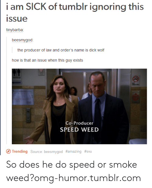 Speed Weed Real Name : speed, Tumblr, Ignoring, Issue, Tinybarba, Beesmygod, Producer, Order's, Exists, SMONG, Co-Producer, SPEED