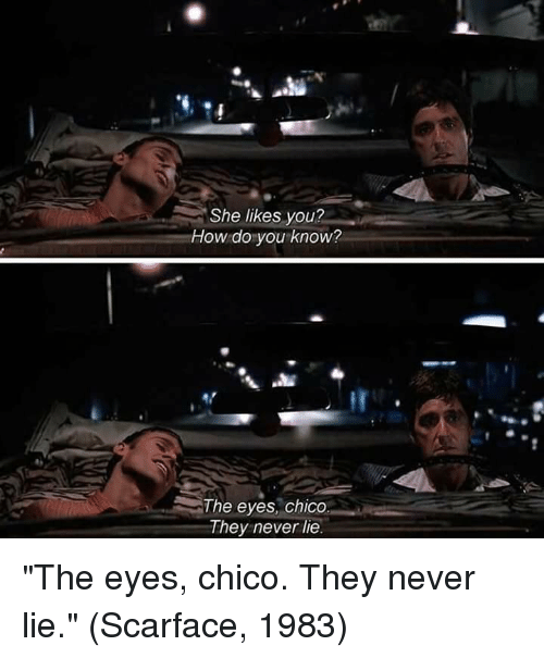 The Eyes Chico They Never Lie Quote : chico, never, quote, Likes, Know?, Chico, Never, Scarface, Awwmemes.com