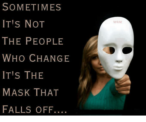 """Image result for sometimes its not the people who change its the mask that falls off"""""""