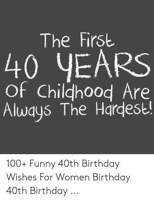 Funny 40th Birthday Memes For Him : funny, birthday, memes, First, YEARS, Childhood, Always, Hardest!, Funny, Birthday, Wishes, Women, Awwmemes.com