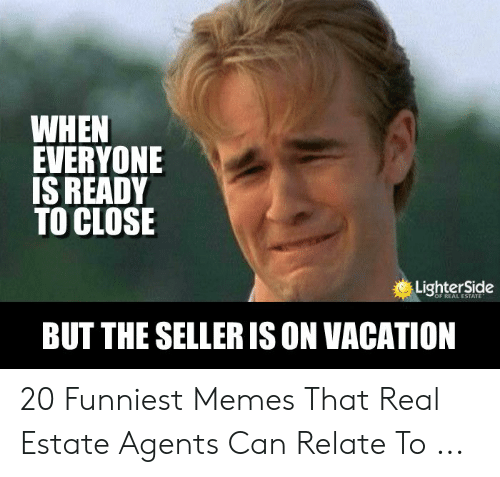 When Everyone Is Ready To Close Lighter Side Of Real Estate But The Seller Is On Vacation 20 Funniest Memes That Real Estate Agents Can Relate To Meme On Awwmemes Com