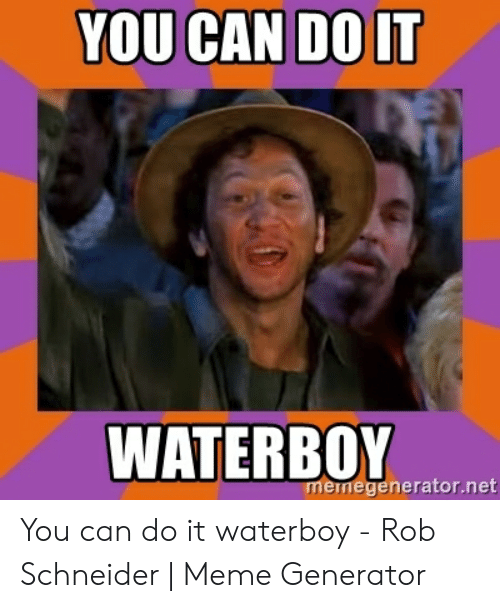 You Can Do It! Waterboy GIF - YouCanDoIt RobSchneider
