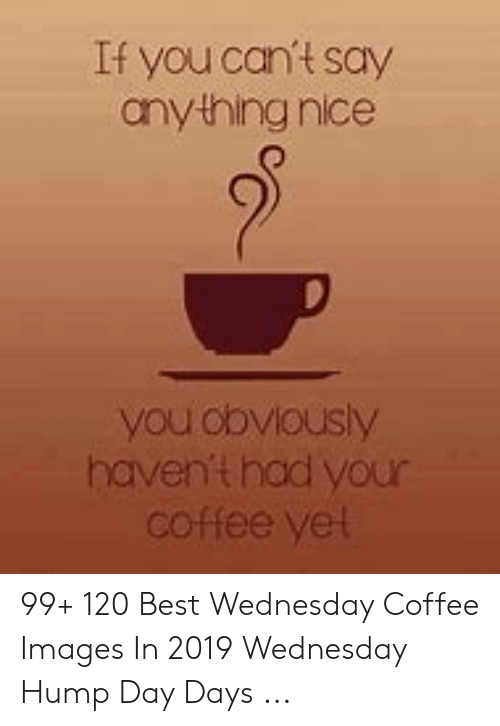 Wednesday Coffee Meme : wednesday, coffee, 🅱️, Memes, About, Wednesday, Coffee