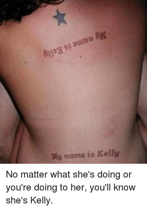 My Name Is Kelly Tattoo : kelly, tattoo, 🅱️, Memes, About, Kelly
