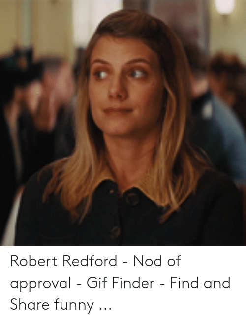 Nod Of Approval Gif : approval, 🅱️, Memes, About, Redford