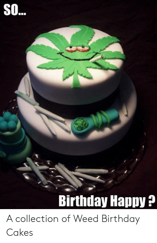 Happy Birthday Stoner Meme : happy, birthday, stoner, Birthday, Wishes, Happy, Stoner, Quotes