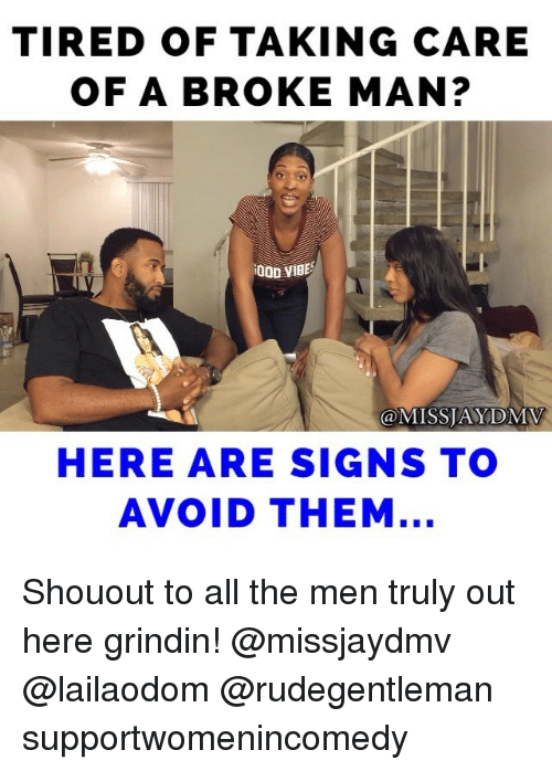 Broke Men Meme : broke, TIRED, TAKING, BROKE, VIBES, AYDMV, SIGNS, AVOID, Shouout, Truly, Grindin!, Supportwomenincomedy, Ballmemes.com
