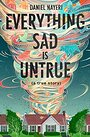 Everything Sad Is Untrue: (a true story) - Daniel Nayeri