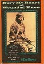 Bury my heart at Wounded Knee; an Indian history of the American West - Dee Alexander Brown