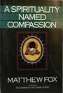 A Spirituality Named Compassion and the Healing of the Global Village, Humpty Dumpty and Us - Matthew Fox