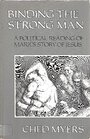 Binding the Strong Man: A Political Reading of Mark's Story of Jesus - Ched Myers