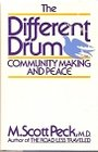 The Different Drum: Community-Making and Peace - M. Scott Peck