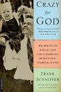 Crazy for God: How I Grew Up as One of the Elect, Helped Found the Religious Right, and Lived to Take All (or Almos - Frank Schaeffer