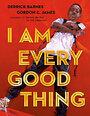 I Am Every Good Thing - Derrick Barnes