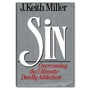 Sin: Overcoming the Ultimate Deadly Addiction - J. Keith Miller