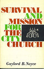 Survival and mission for the city church - Gaylord B Noyce
