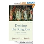 Imagining the Kingdom : Volume 2 (Cultural Liturgies): How Worship Works - James K. A. Smith