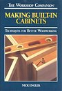 Making Built-In Cabinets: Techniques for Better Woodworking (Workshop Companion) - Nick Engler