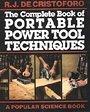 The Complete Book of Portable Power Tool Techniques (Popular science) - R. J. De Cristoforo