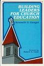 Building Leadership for Church Education - Kenneth O. Gangel
