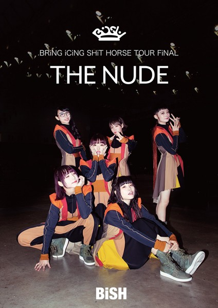 BRiNG iCiNG SHiT HORSE TOUR FiNAL 'THE NUDE'/BiSH