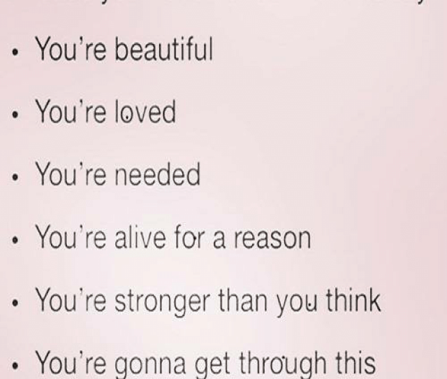 In Case You Havent Heard This Today Youre Beautiful Youre Loved Youre Needed Youre Alive For A Reason Youre Stronger Than You Think Youre Gonna Get