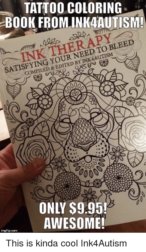 Ink Therapy Meme : therapy, TATTOO, COLORING, FROMUNKAAUTISM!, BLEED, SATISFYING, AWESOME!, Inngflipoom, Kinda, Ink4Autism, Books, Esmemes.com