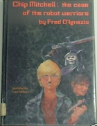 Chip Mitchell: The Case of the Robot Warriors by Fred D'Ignazio